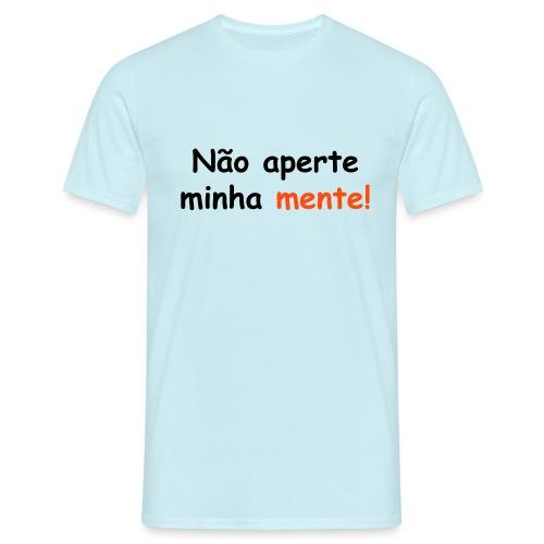 Nao aperte minha mente - Männer T-Shirt
