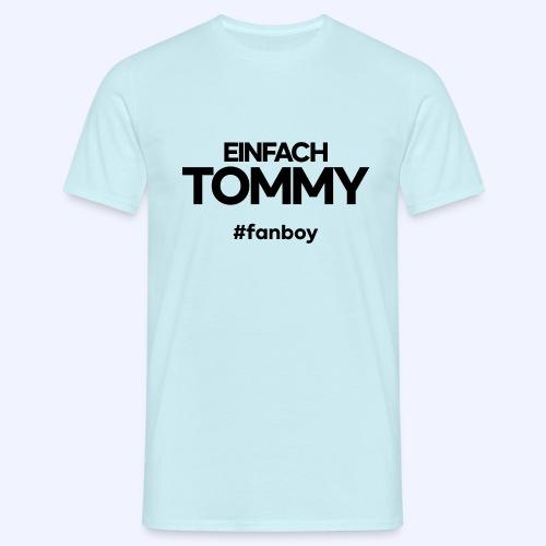 Einfach Tommy / #fanboy / Black Font - Männer T-Shirt