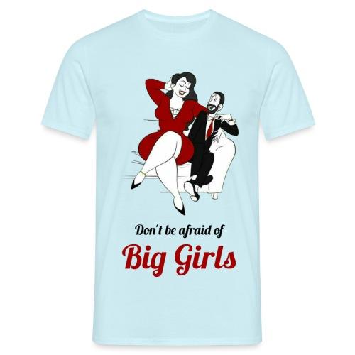 'DO NOT BE AFRAID OR BIG GIRLS' ' - Men's T-Shirt