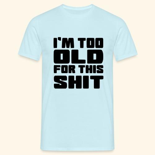 Ik ben te oud voor deze onzin 002 - Mannen T-shirt