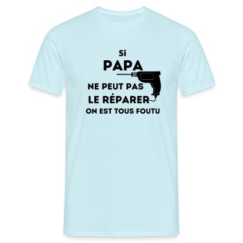 t-shirt papa ne peut pas réparer tous foutu - T-shirt Homme