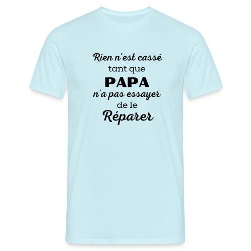 t-shirt papa rien cassé papa pas essayer réparer - T-shirt Homme