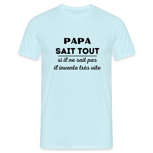 t-shirt papa sait tout il invente très vite - T-shirt Homme