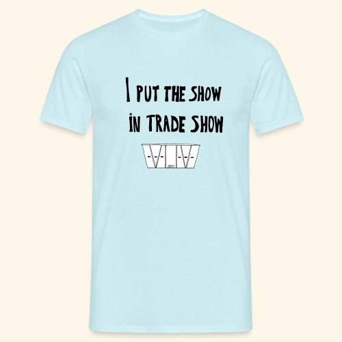 I put the show in trade show - T-shirt Homme