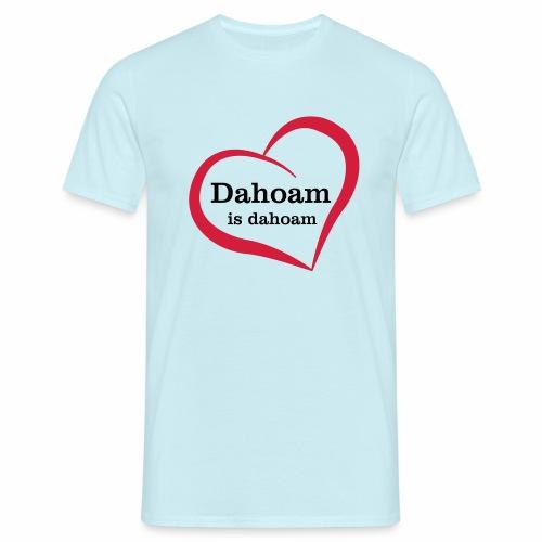 Dahoam is dahoam - Männer T-Shirt