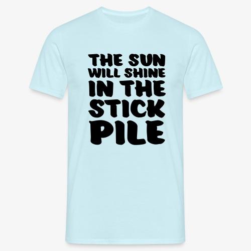 the sun will shine in the stick pile - Miesten t-paita