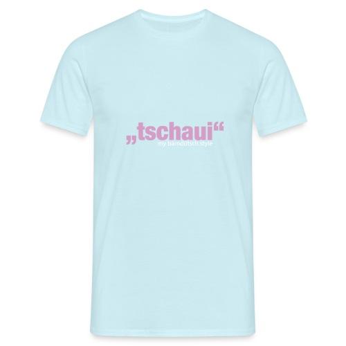 tschaui... - Männer T-Shirt