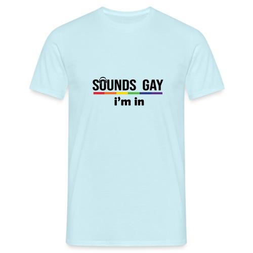 Sounds Gay I m In - Miesten t-paita