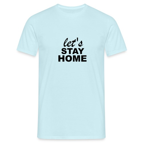 Lets Stay Home - Männer T-Shirt
