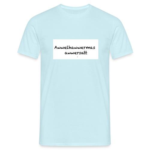 Awwelhawwermasawwersatt - Männer T-Shirt