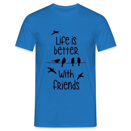 life is better with friends Vögel twittern Freunde - Men's T-Shirt