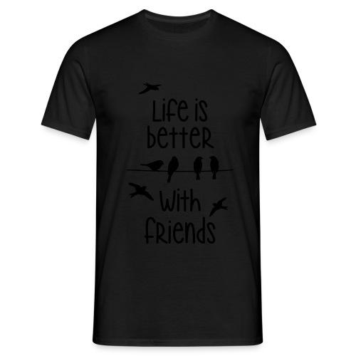 elämä on parempi ystävien kanssa lintujen - life - Men's T-Shirt