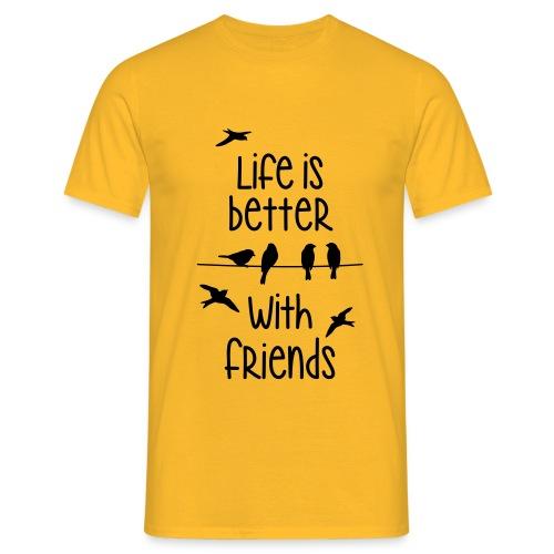 life is better with friends Vögel twittern Freunde - Men's T-Shirt