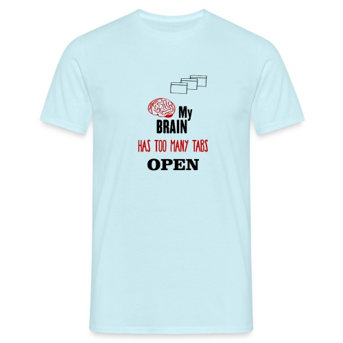 My Brain Has Too Many Tabs Open - Männer T-Shirt