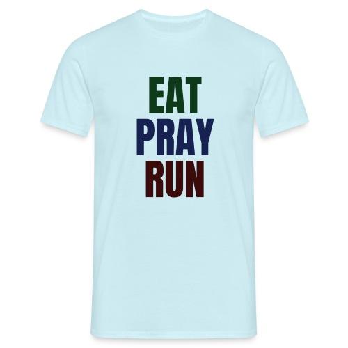 Eat - Pray - Run - Männer T-Shirt