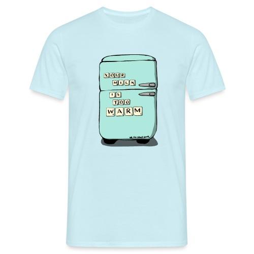 Your Milk Is Too Warm - Men's T-Shirt