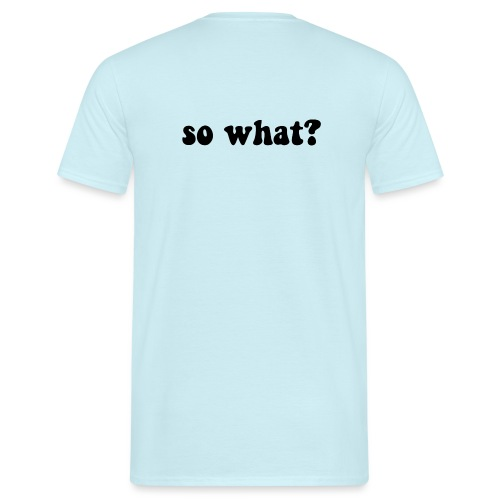 sowhat - Mannen T-shirt