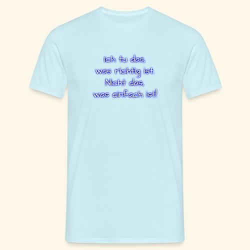 richtig nicht einfach - Männer T-Shirt