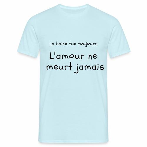 L amour ne meurt jamais - T-shirt Homme