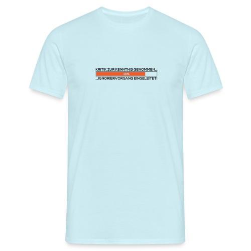 kritik zur kenntnis genommen ignoriervorgang ei - Männer T-Shirt