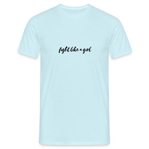 Fight like a girl - Men's T-Shirt