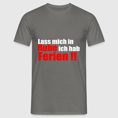 Lass mich in Ruhe, ich hab Ferien! - Männer T-Shirt