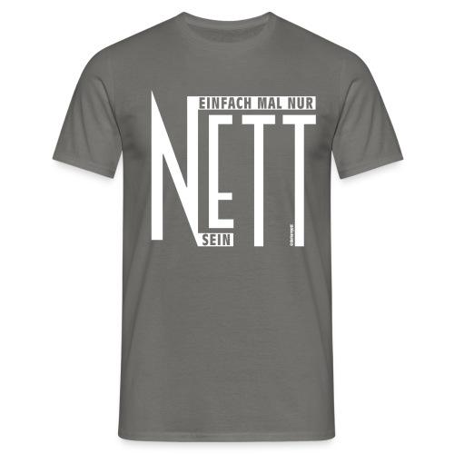 Einfach mal nur nett sein - Männer T-Shirt