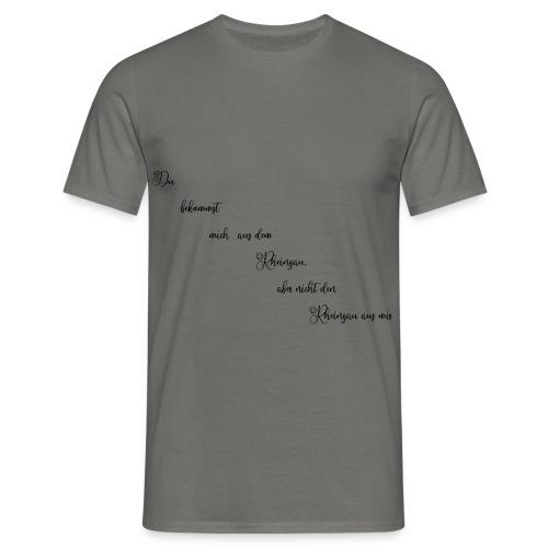 Rheingau ,,Bekommst mich nicht aus dem Rheingau - Männer T-Shirt