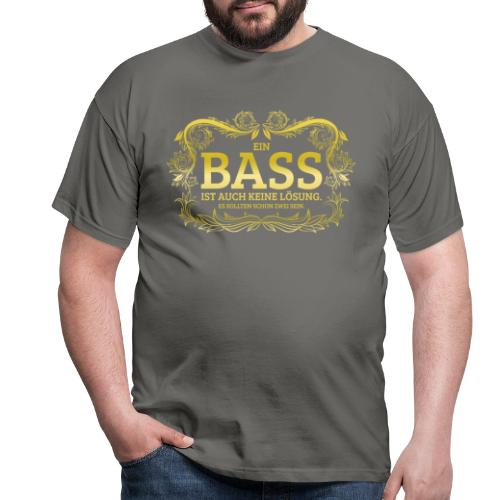 Ein Bass ist auch keine Lösung, es sollten schon.. - Männer T-Shirt
