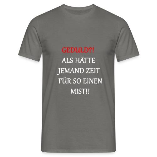 Geduld - Männer T-Shirt