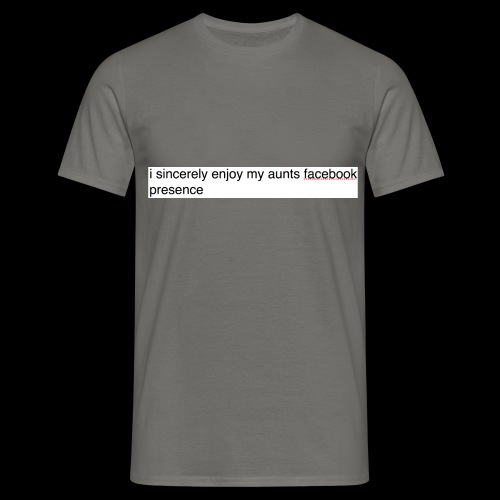 aunty irene is fine on Facebook generally - Men's T-Shirt