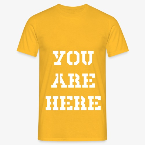 YOU ARE HERE - Männer T-Shirt