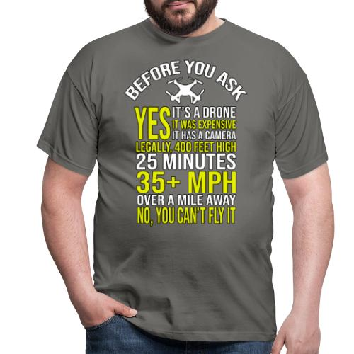 Before you ask ... Typical drone questions answered - Men's T-Shirt