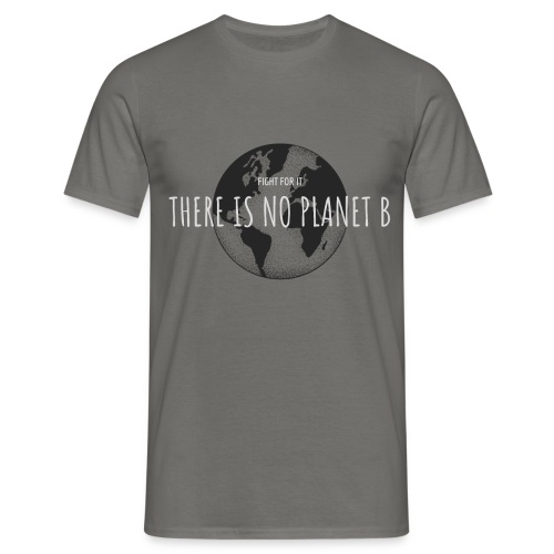 There is no Planet B - Männer T-Shirt