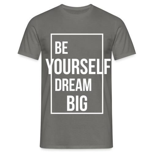 Be Yourself Dream Big - Männer T-Shirt