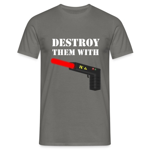 Destroy Them With Lasers - Men's T-Shirt