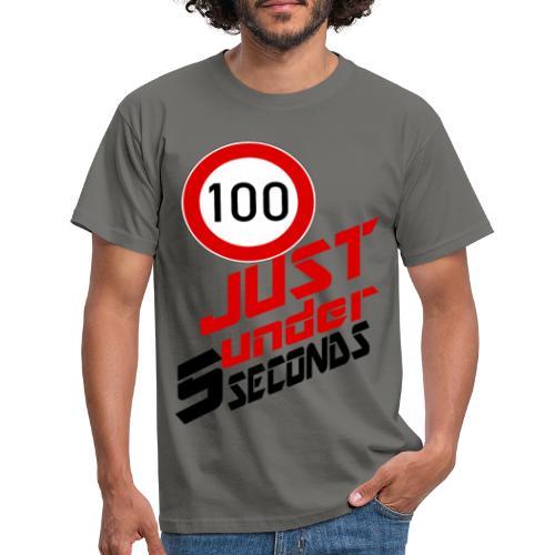 100 Just under 5 seconds - Männer T-Shirt