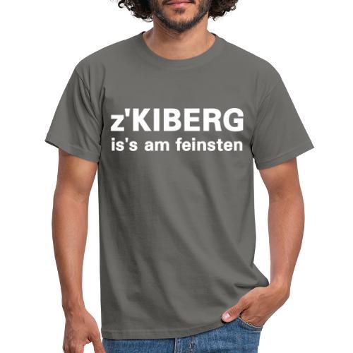 z'Kiberg is's am feinsten - Männer T-Shirt