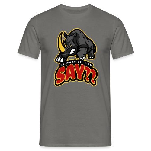 What did you say? grappige t-shirt /boze neushoorn - Mannen T-shirt