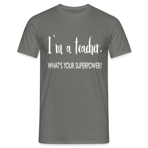 I'm a teacher. What's your superpower? - Männer T-Shirt
