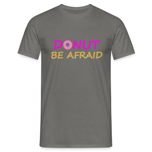 DONUT BE AFRAID - Männer T-Shirt