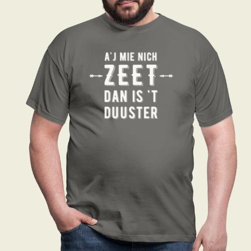 Aj Mie Nich Zeet... - Mannen T-shirt