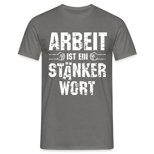 arbeit-staenkerwort - Männer T-Shirt