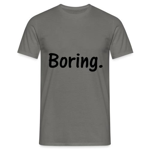 Boring. - Männer T-Shirt