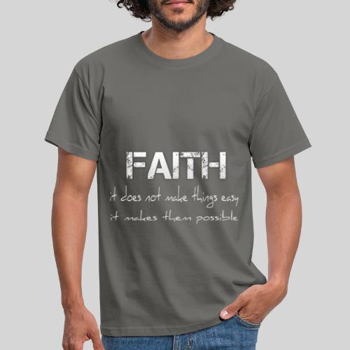 Faith it does not make things easy it makes them - Männer T-Shirt