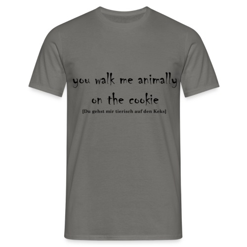 You walk me animally on the cookie - Männer T-Shirt