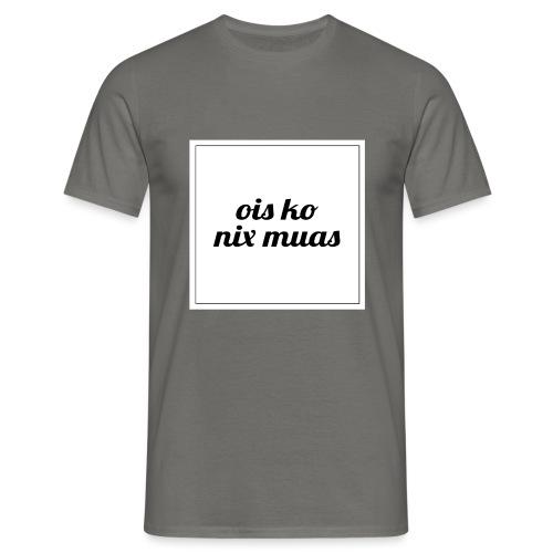 ois ko nix muas - Männer T-Shirt