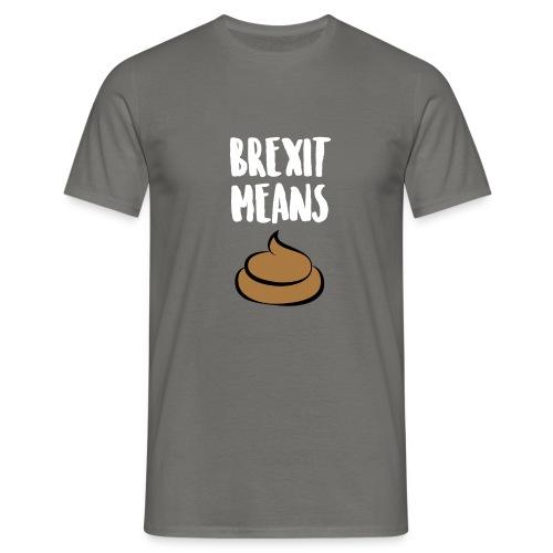 Brexit Means B******T - Men's T-Shirt