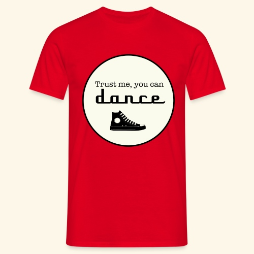 Trust me, you can dance - T-shirt Homme