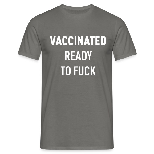 Vaccinated Ready to fuck - Men's T-Shirt